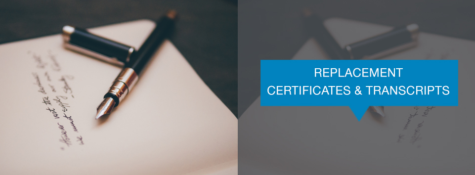 Replacement certificates and transcripts