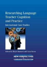 Researching Language Teacher Cognition and Practice International Case Studies
